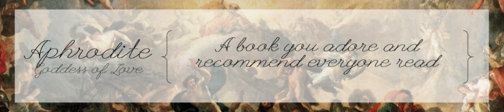 Aphrodite, Goddess of Love: A book you adore and recommend everyone read