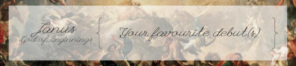 Janus, God of Beginnings: Your favourite debut(s)